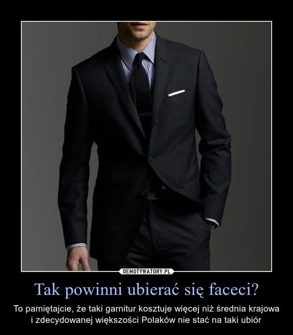 Tak powinni ubierać się faceci? – To pamiętajcie, że taki garnitur kosztuje więcej niż średnia krajowa i zdecydowanej większości Polaków nie stać na taki ubiór