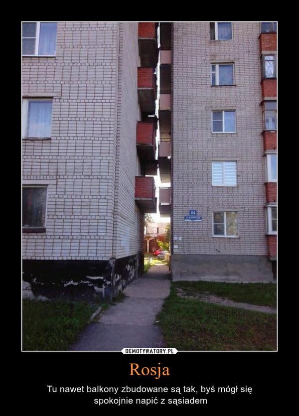 Rosja – Tu nawet balkony zbudowane są tak, byś mógł się spokojnie napić z sąsiadem