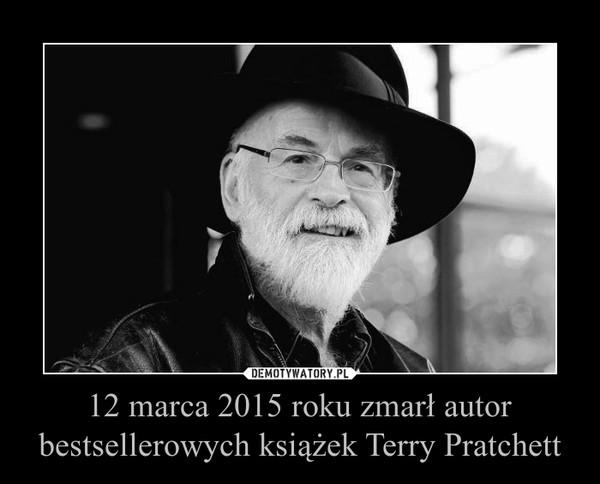 12 marca 2015 roku zmarł autor bestsellerowych książek Terry Pratchett –