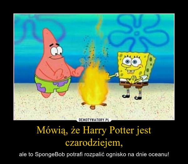 Mówią, że Harry Potter jest czarodziejem, – ale to SpongeBob potrafi rozpalić ognisko na dnie oceanu!