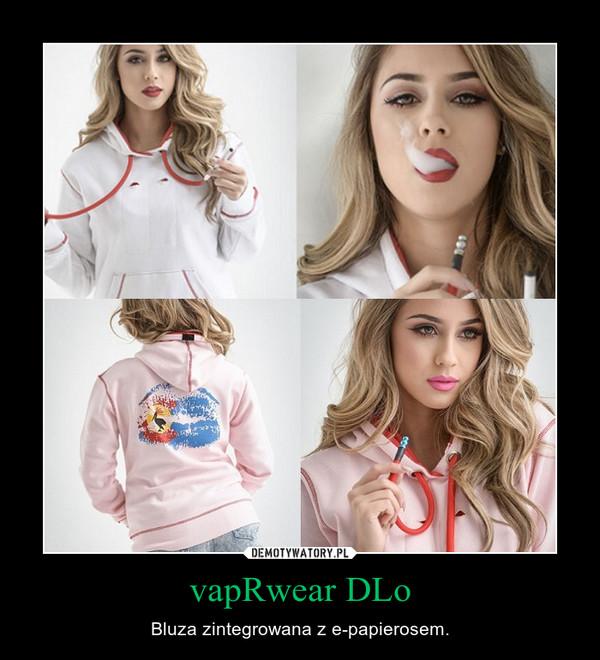 vapRwear DLo – Bluza zintegrowana z e-papierosem.