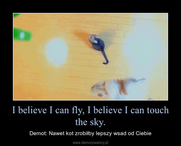 I believe I can fly, I believe I can touch the sky. – Demot: Nawet kot zrobiłby lepszy wsad od Ciebie