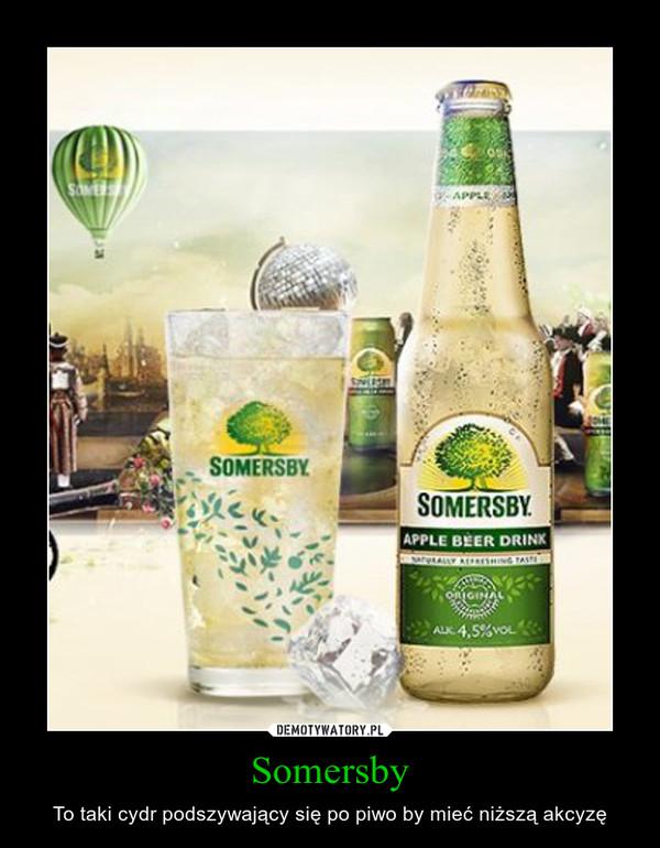 Somersby – To taki cydr podszywający się po piwo by mieć niższą akcyzę