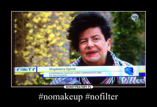 #nomakeup #nofilter –