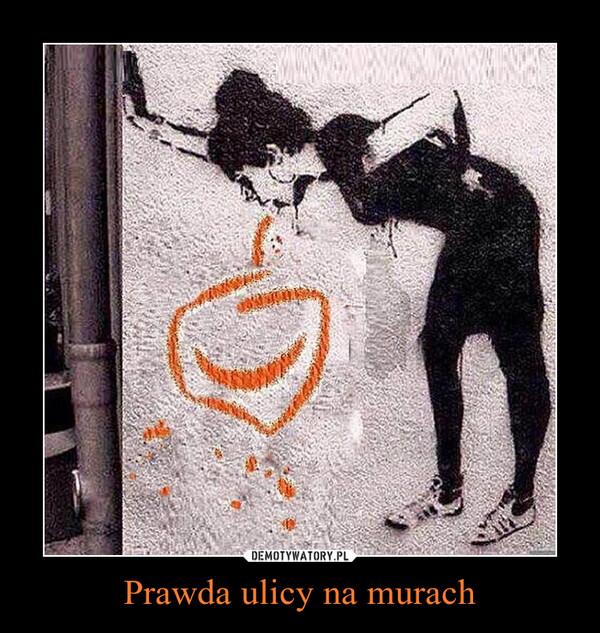Prawda ulicy na murach –