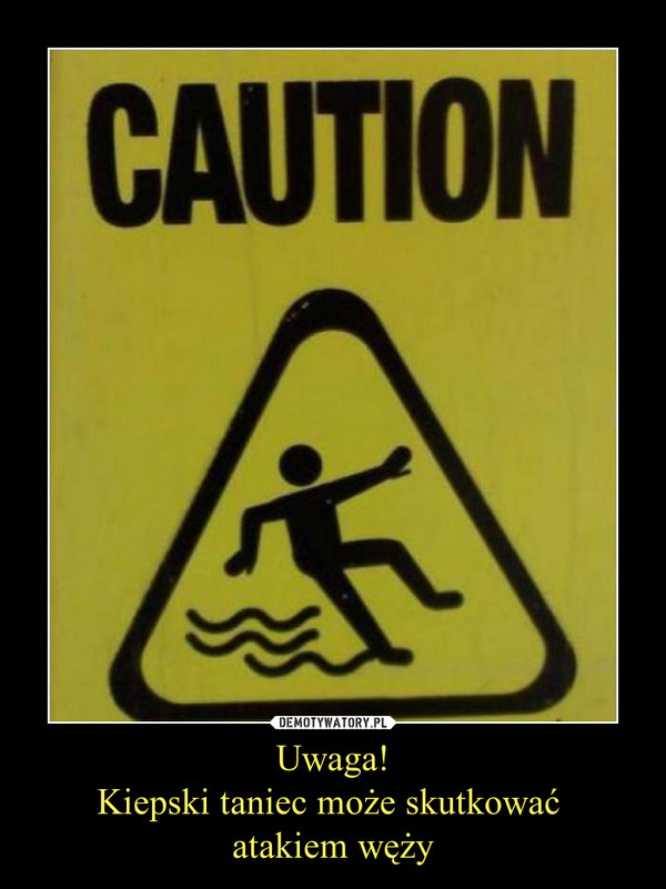 Uwaga!Kiepski taniec może skutkować atakiem węży –