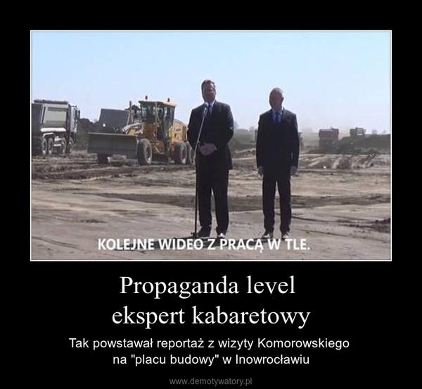 """Propaganda level ekspert kabaretowy – Tak powstawał reportaż z wizyty Komorowskiego na """"placu budowy"""" w Inowrocławiu"""