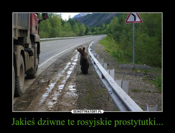 Jakieś dziwne te rosyjskie prostytutki... –