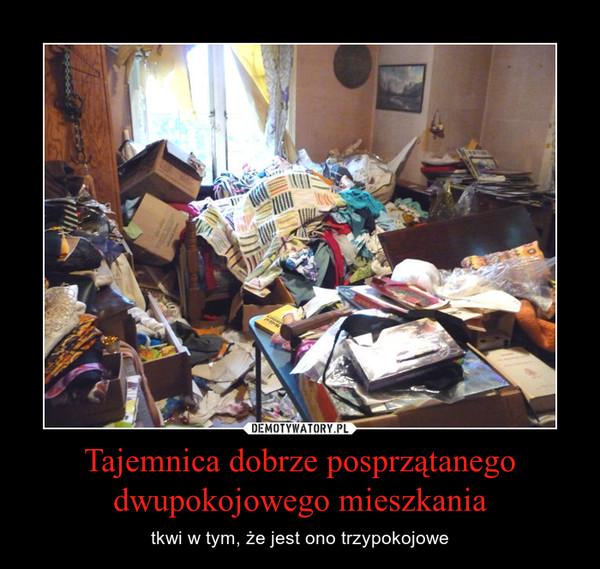 Tajemnica dobrze posprzątanego dwupokojowego mieszkania – tkwi w tym, że jest ono trzypokojowe