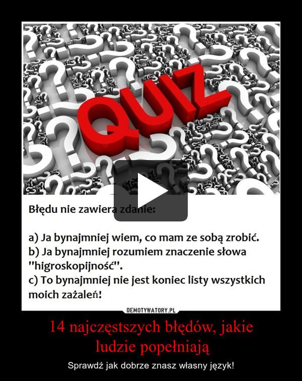 14 najczęstszych błędów, jakie ludzie popełniają – Sprawdź jak dobrze znasz własny język!