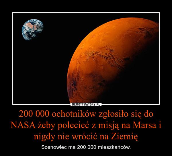 200 000 ochotników zgłosiło się do NASA żeby polecieć z misją na Marsa i nigdy nie wrócić na Ziemię – Sosnowiec ma 200 000 mieszkańców.