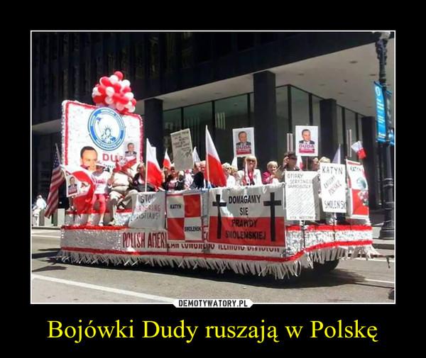 Bojówki Dudy ruszają w Polskę –