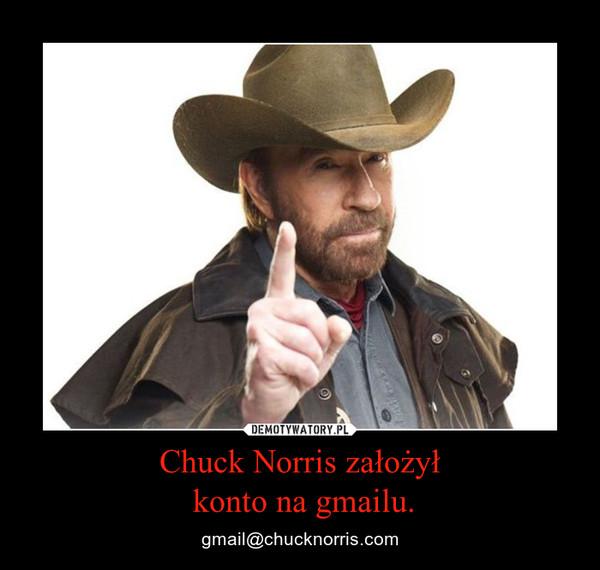 Chuck Norris założył konto na gmailu. – gmail@chucknorris.com