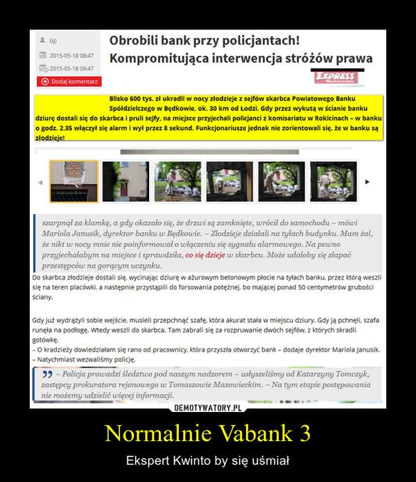 Normalnie Vabank 3 – Ekspert Kwinto by się uśmiał
