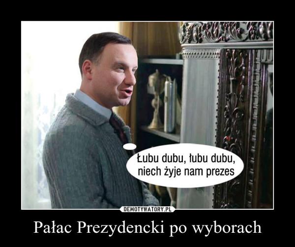 Pałac Prezydencki po wyborach –