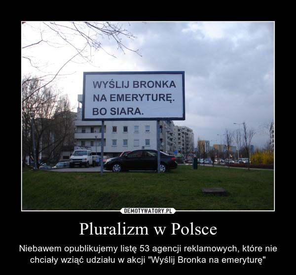 """Pluralizm w Polsce – Niebawem opublikujemy listę 53 agencji reklamowych, które nie chciały wziąć udziału w akcji """"Wyślij Bronka na emeryturę"""""""