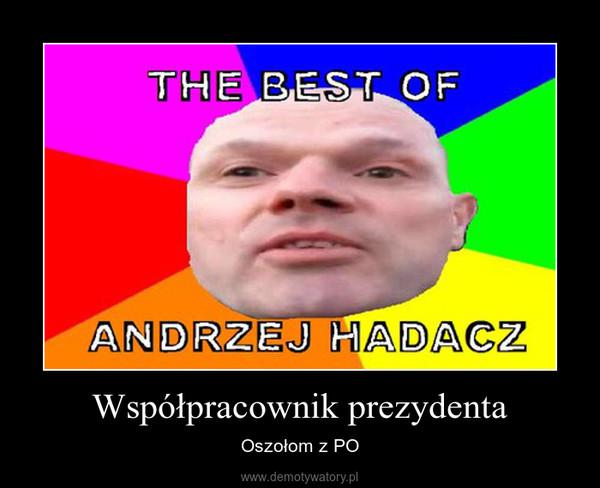 Współpracownik prezydenta – Oszołom z PO