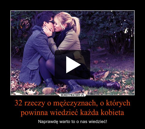 32 rzeczy o mężczyznach, o których powinna wiedzieć każda kobieta – Naprawdę warto to o nas wiedzieć!