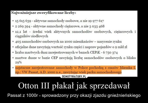Otton III płakał jak sprzedawał – Passat z 1000r - sprowadzony przy okazji zjazdu gnieźnieńskiego