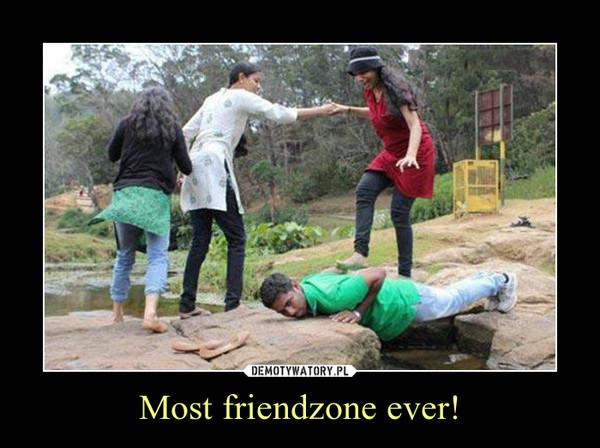 Most friendzone ever! –