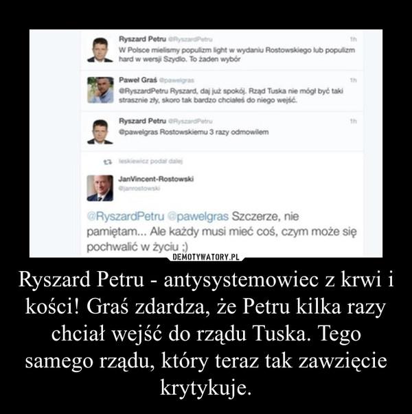 Ryszard Petru - antysystemowiec z krwi i kości! Graś zdardza, że Petru kilka razy chciał wejść do rządu Tuska. Tego samego rządu, który teraz tak zawzięcie krytykuje. –