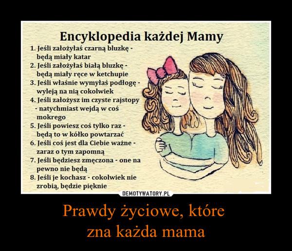 Prawdy życiowe, które zna każda mama –