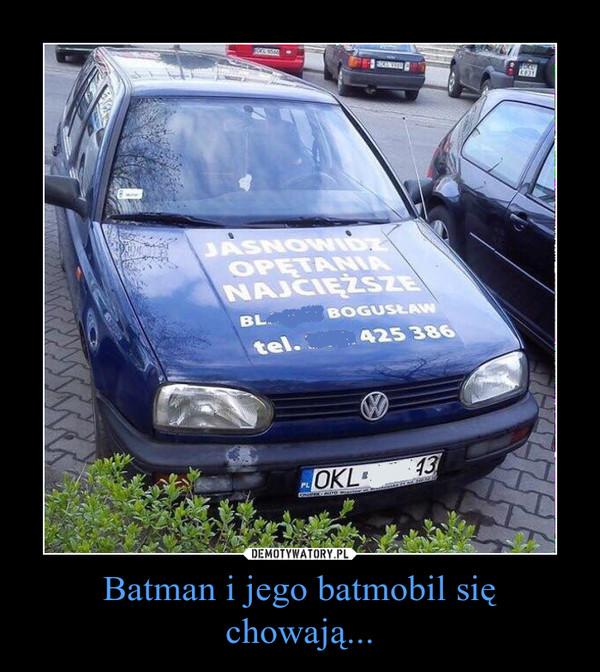 Batman i jego batmobil się chowają... –