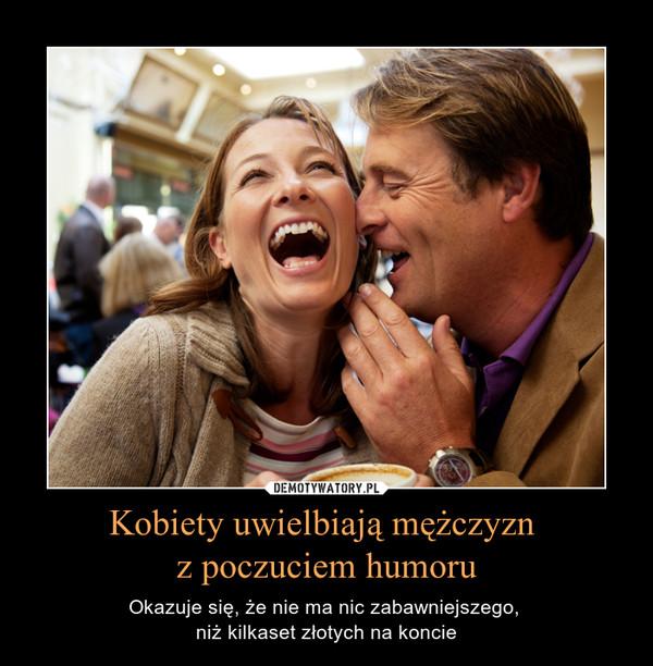 Kobiety uwielbiają mężczyzn z poczuciem humoru – Okazuje się, że nie ma nic zabawniejszego, niż kilkaset złotych na koncie