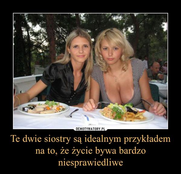 Te dwie siostry są idealnym przykładem na to, że życie bywa bardzo niesprawiedliwe –