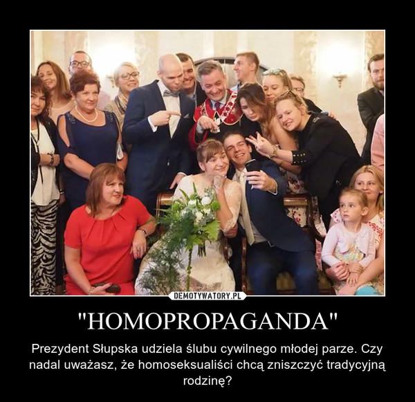 """""""HOMOPROPAGANDA"""" – Prezydent Słupska udziela ślubu cywilnego młodej parze. Czy nadal uważasz, że homoseksualiści chcą zniszczyć tradycyjną rodzinę?"""