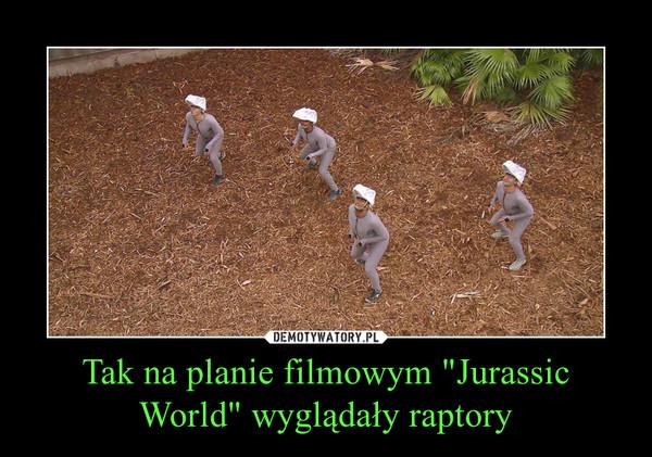 """Tak na planie filmowym """"Jurassic World"""" wyglądały raptory –"""