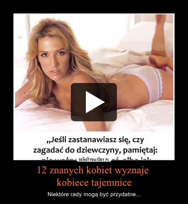 12 znanych kobiet wyznaje kobiece tajemnice – Niektóre rady mogą być przydatne...