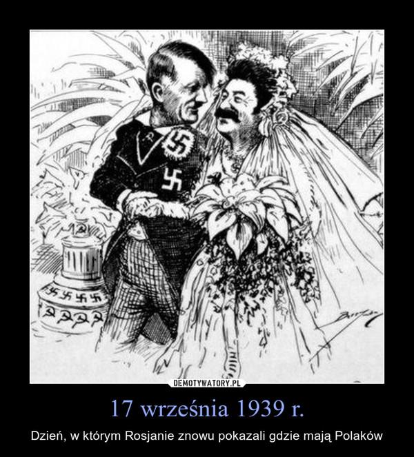 17 września 1939 r. – Dzień, w którym Rosjanie znowu pokazali gdzie mają Polaków