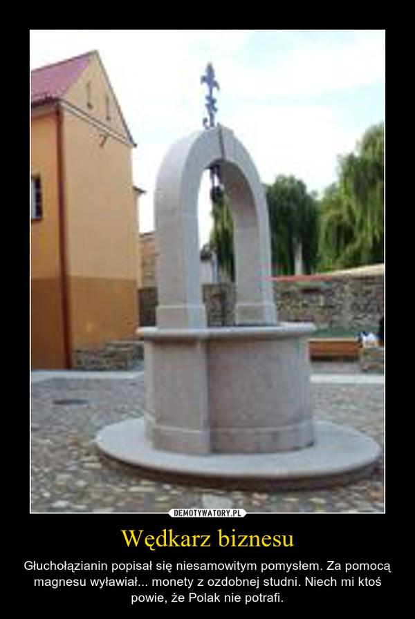 Wędkarz biznesu – Głuchołązianin popisał się niesamowitym pomysłem. Za pomocą magnesu wyławiał... monety z ozdobnej studni. Niech mi ktoś powie, że Polak nie potrafi.