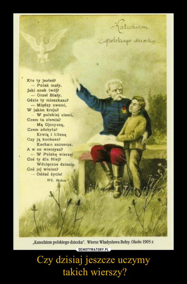 Czy dzisiaj jeszcze uczymy takich wierszy? –