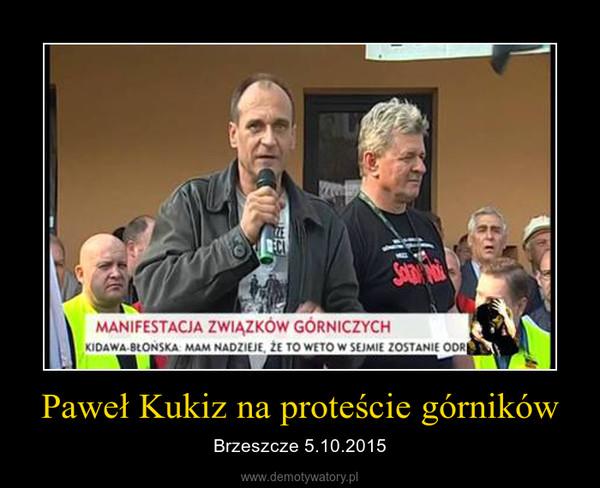 Paweł Kukiz na proteście górników – Brzeszcze 5.10.2015