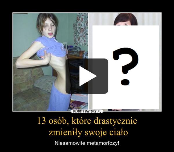 13 osób, które drastycznie zmieniły swoje ciało – Niesamowite metamorfozy!