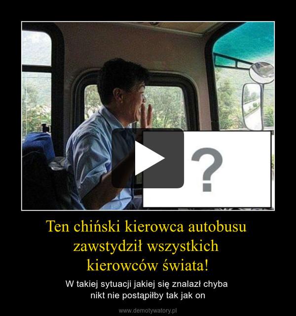 Ten chiński kierowca autobusu zawstydził wszystkich kierowców świata! – W takiej sytuacji jakiej się znalazł chyba nikt nie postąpiłby tak jak on