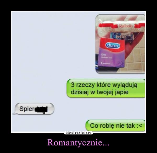 Romantycznie... –