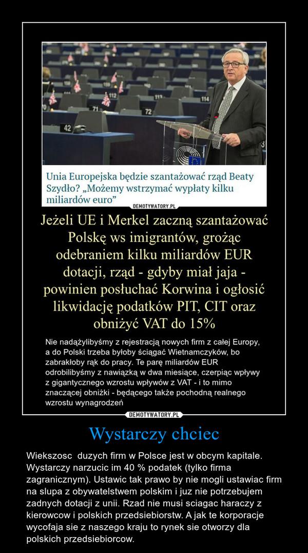 Wystarczy chciec – Wiekszosc  duzych firm w Polsce jest w obcym kapitale. Wystarczy narzucic im 40 % podatek (tylko firma zagranicznym). Ustawic tak prawo by nie mogli ustawiac firm na slupa z obywatelstwem polskim i juz nie potrzebujem zadnych dotacji z unii. Rzad nie musi sciagac haraczy z kierowcow i polskich przedsiebiorstw. A jak te korporacje wycofaja sie z naszego kraju to rynek sie otworzy dla polskich przedsiebiorcow.