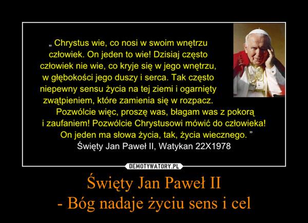 Święty Jan Paweł II- Bóg nadaje życiu sens i cel –
