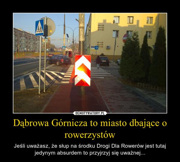 Dąbrowa Górnicza to miasto dbające o rowerzystów – Jeśli uważasz, że słup na środku Drogi Dla Rowerów jest tutaj jedynym absurdem to przyjrzyj się uważnej...