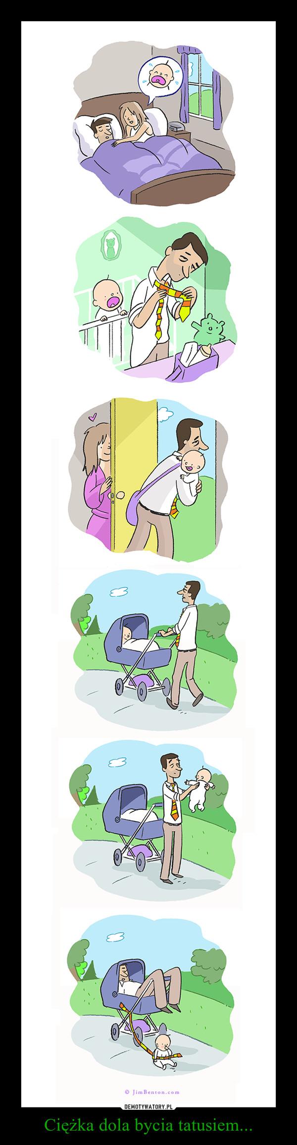 Ciężka dola bycia tatusiem... –