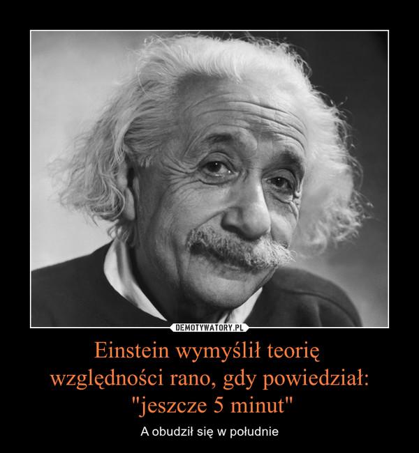 """Einstein wymyślił teorię względności rano, gdy powiedział: """"jeszcze 5 minut"""" – A obudził się w południe"""