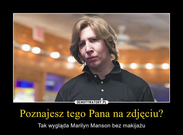 Poznajesz tego Pana na zdjęciu? – Tak wygląda Marilyn Manson bez makijażu