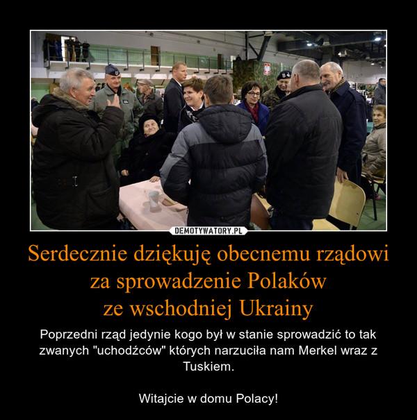 """Serdecznie dziękuję obecnemu rządowi za sprowadzenie Polakówze wschodniej Ukrainy – Poprzedni rząd jedynie kogo był w stanie sprowadzić to tak zwanych """"uchodźców"""" których narzuciła nam Merkel wraz z Tuskiem.Witajcie w domu Polacy!"""