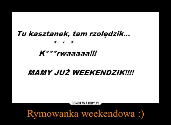 Rymowanka weekendowa :) –