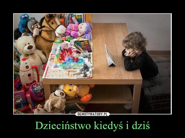 Dzieciństwo kiedyś i dziś –
