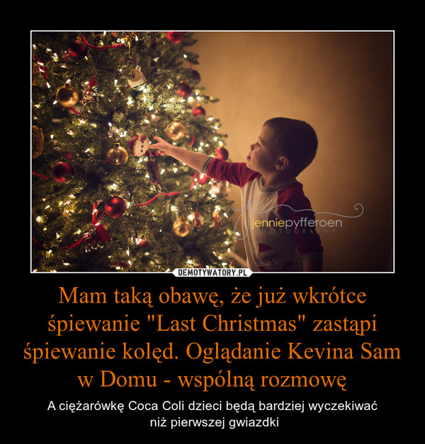 """Mam taką obawę, że już wkrótce śpiewanie """"Last Christmas"""" zastąpi śpiewanie kolęd. Oglądanie Kevina Sam w Domu - wspólną rozmowę – A ciężarówkę Coca Coli dzieci będą bardziej wyczekiwać niż pierwszej gwiazdki"""