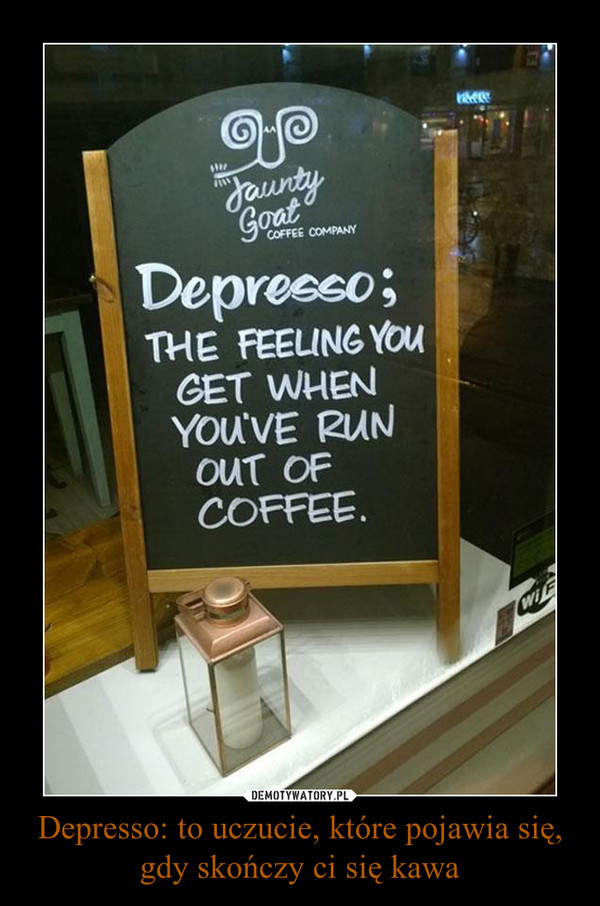 Depresso: to uczucie, które pojawia się, gdy skończy ci się kawa –